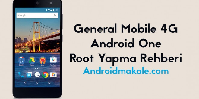 general-mobile-4g-android-one-root-yapma-rehberi-androidmakale-com