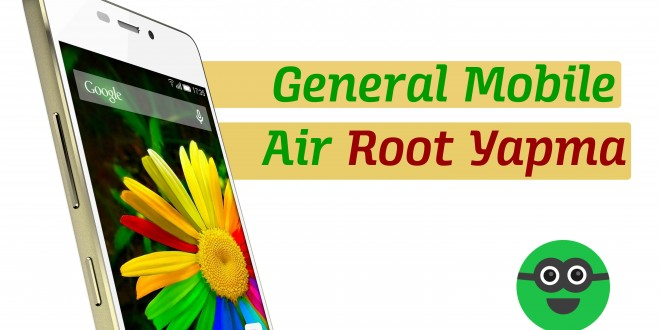 general-mobile-discovery-air-rot-yapma-rehberi-android-makaleniz