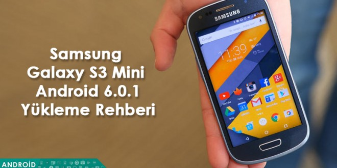 Samsung Galaxy S3 Mini Android 6.0.1(Cm 13) Yükleme Rehberi android makale