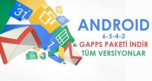 android gapps paketleri 2-4-5-6 sürümleri indir download android makale com
