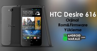 htc desire 616 ana konu root rom cwm android orjinal rom yükleme stock firmware