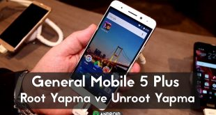 General Mobile 5 Plus Root Yapma ve Unroot Yapma android makale gm 5 plus apk