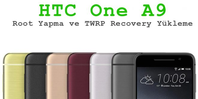htc-one-a9-root-yapma-ve-twrp-recovery-yukleme-android-makale