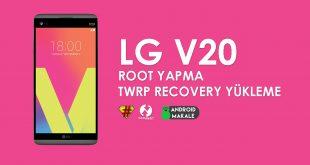 LG V20 Root Yapma ve TWRP Recovery Yukleme