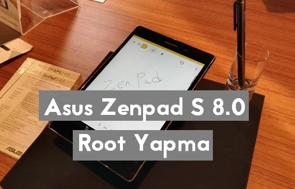 Asus Zenpad S 8.0 (Z580C) Kolay Root Yapma İşlemi zenpad s root yapma zenpad s 8.0 root yapma zenpad root yapma asus zenpad how to root asus zenfpad s kolay root asus tablet root android makale