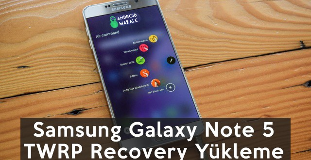 Samsung Galaxy Note 5 TWRP Recovery Yükleme twrp samsung galaxy note 5 twrp recovery yükleme root yapma N920 twrp recovery yükleme Galaxy Note 5 recovery install android makale