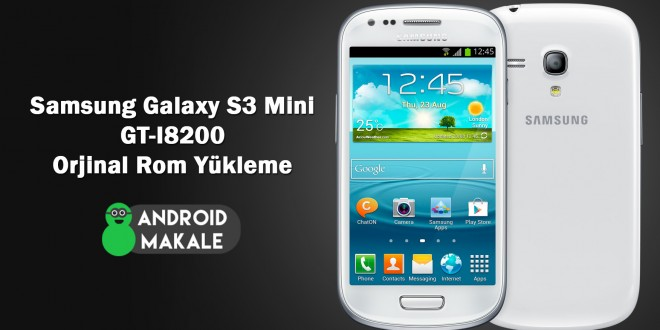 Samsung Galaxy S3 Mini (GT-I8200) Android 4.2.2 Orjinal Rom Yükleme s3 mini i8200 stock rom indir s3 mini i8200 orjinal rom yükleme i8200 rom download i8200 orjinal rom indir gt-i8200 rom yükleme galaxy s3 mini i8200 stok rom yükleme android makale