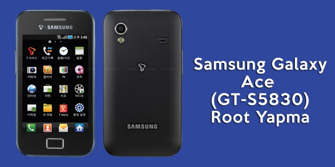 Samsung Galaxy Ace (GT-S5830) Root Yapma Rehberi samsung galaxy ace root yapma gt-s5830 root yapma android root ace android 5