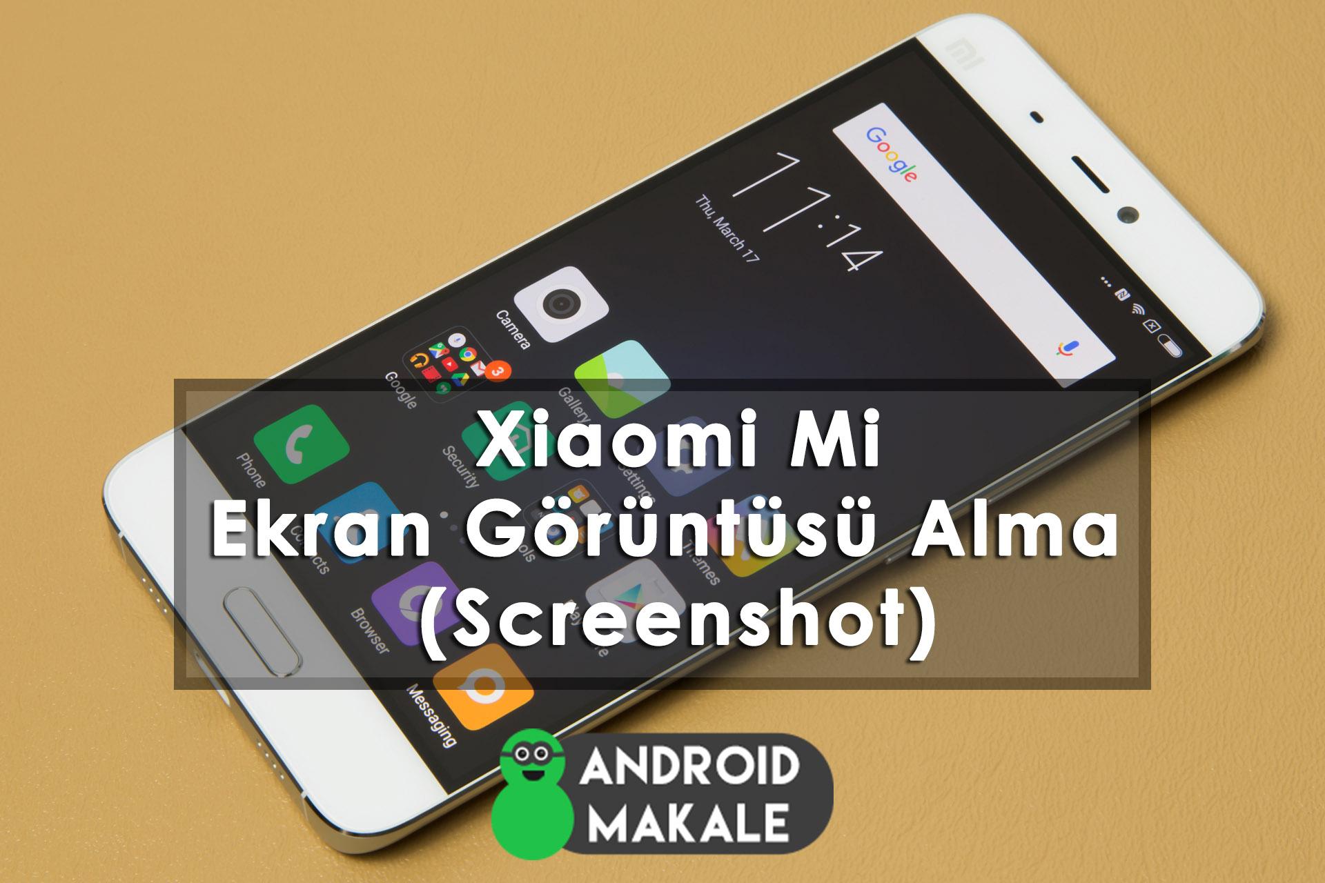 Xiaomi Mi Telefonları Ekran Görüntüsü Alma (Screenshot) Xiaomi Mi Screenshot ekran yakala Ekran Görüntüsü Alma