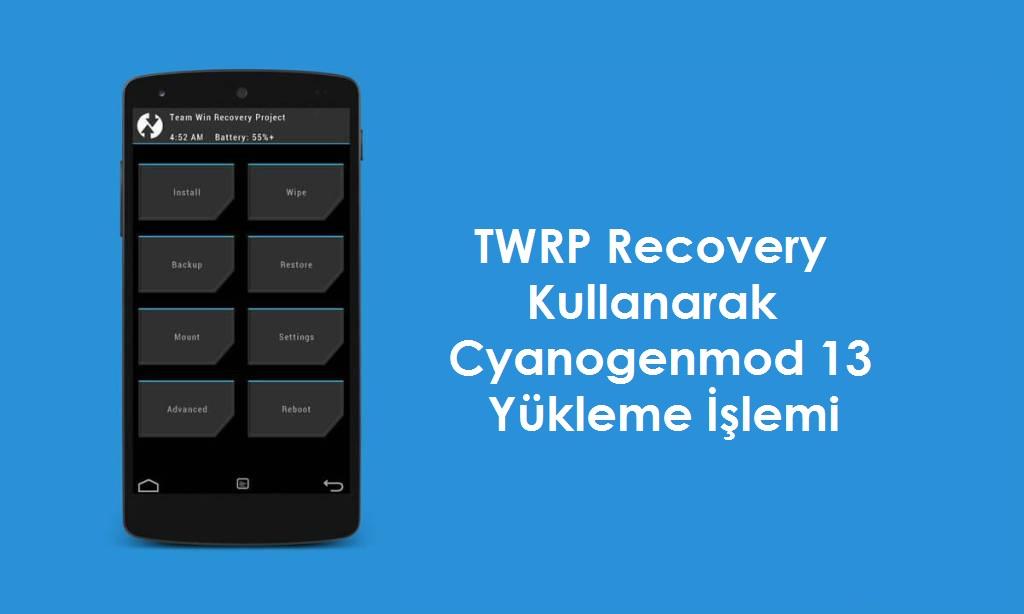 TWRP Recovery ile CyanogenMod 13 Yükleme İşlemi (Resimli) yükleme twrp recovery twrp ile cm 13 yükleme resimli anlatım cyanogenmod 13 cm 13 android makale
