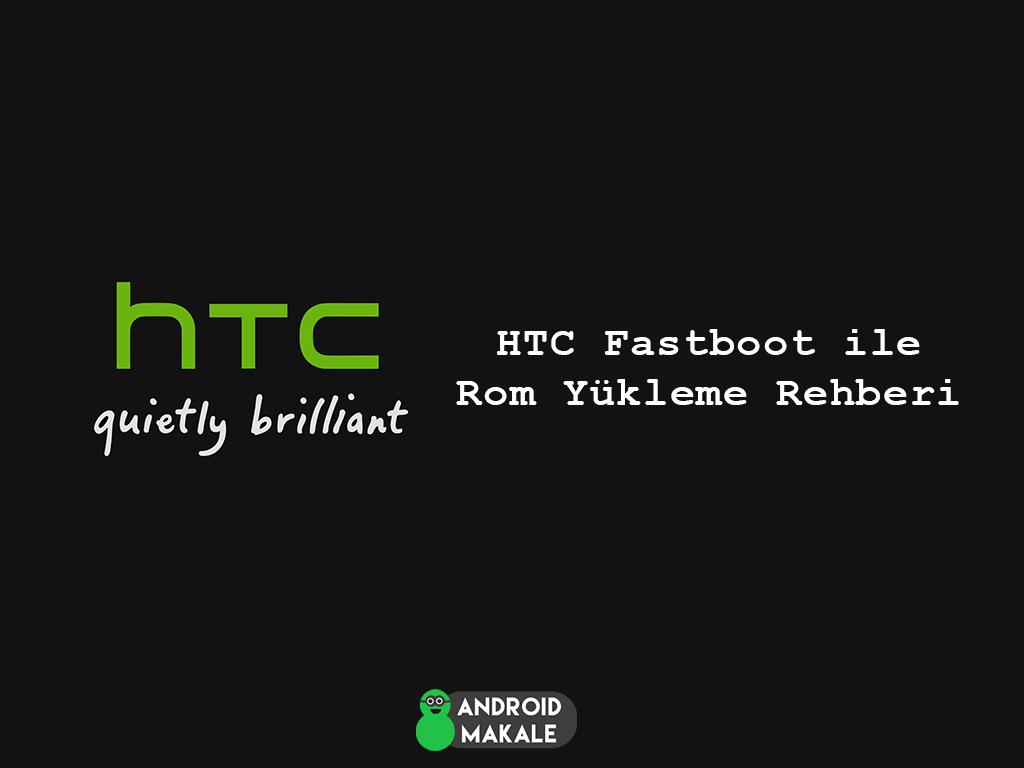HTC Fastboot ile Rom Yükleme Rehberi htc rom yükleme htc firmware yükleme htc fastboot rom update htc fastboot alma htc cmd update htc cmd komut rom yükleme