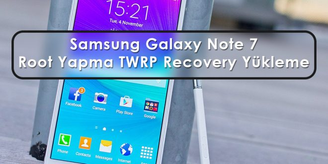 Samsung Galaxy Note 7 Root Yapma TWRP Recovery Yükleme samsung galaxy note 7 root atma root note 7 twrp recovery yükleme note 7 root yapma note 7 custom recovery N930S root yapma N930L root N930K N930FD root N930F root