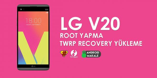 LG V20 Root Yapma ve TWRP Recovery Yükleme lg v20 twrp recovery yükleme lg v20 root yapma lg v20 root update lg v20 recovery yükleme