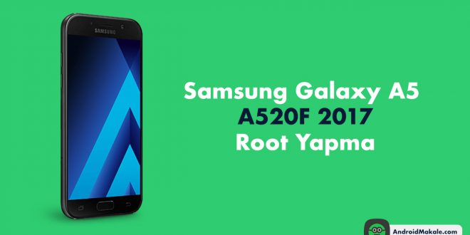 Samsung Galaxy A5 (A520F) 2017 Root Yapma Galaxy A5 root yapma Galaxy A5 2017 root yapma Galaxy A5 2017 odin root galaxy a5 2017 how to root a520f root yapma
