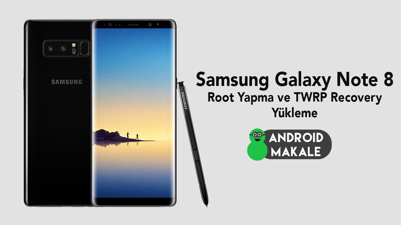 Photo of Samsung Galaxy Note 8 Root Yapma ve TWRP Recovery Yükleme