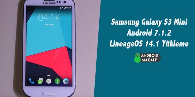 Samsung Galaxy S3 Mini Android 7.1.2 LineageOS 14.1 Yükleme yükleme lineageos 14.1 gt-i8190 galaxy s3 mini android 7.1