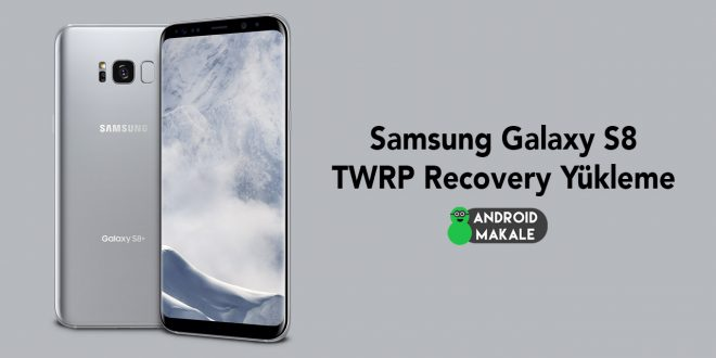 Samsung Galaxy S8 TWRP Recovery Yükleme twrp yükleme samsung odin galaxy s8