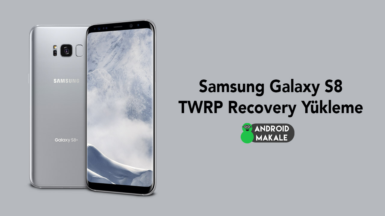 Samsung Galaxy S8 TWRP Recovery Yükleme twrp yükleme samsung odin galaxy s8