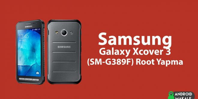 Samsung Galaxy Xcover 3 (SM-G389F) Root Yapma xcover samsung galaxy root yapma g389f download moduna alma