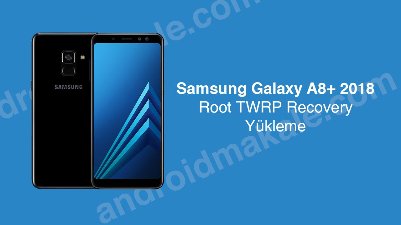 Samsung Galaxy A8+ 2018 Root Yapma ve TWRP Recovery Yükleme twrp yükleme samsung galaxy a8+ root yapma download moduna alma A730F