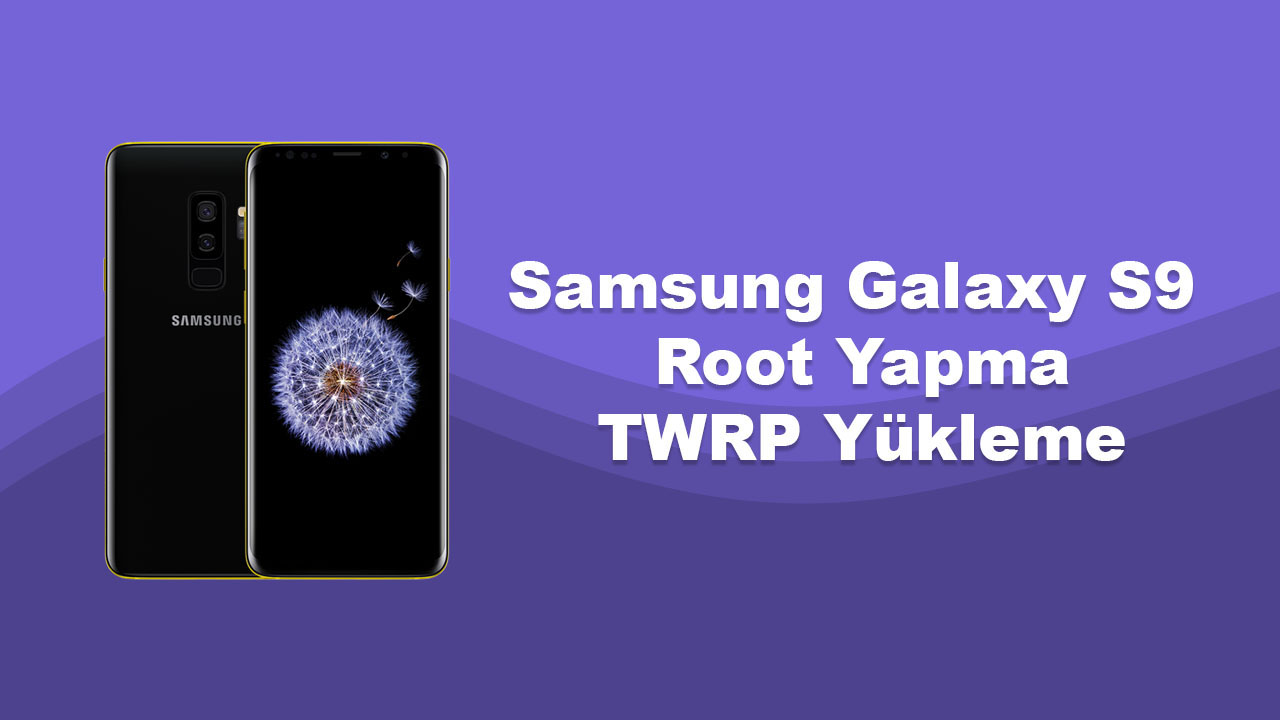 Photo of Samsung Galaxy S9 Root Yapma ve TWRP Yükleme