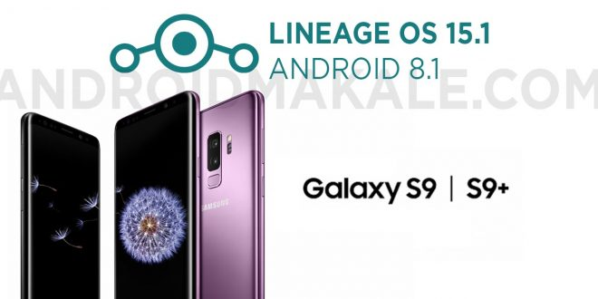 Samsung Galaxy S9 ve S9+ Android 8.1 Lineage OS 15.1 Yükleme samsung lineage os 15.1 yükleme galaxy s9