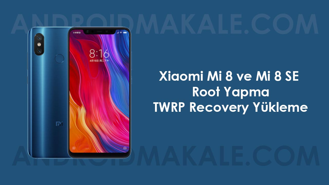 Photo of Xiaomi Mi 8 ve Mi 8 SE Root Yapma ve TWRP Recovery Yükleme