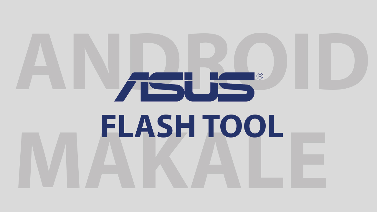 Asus Flash Tool İndir asus flash tool son sürüm asus flash tool indir asus flash tool download