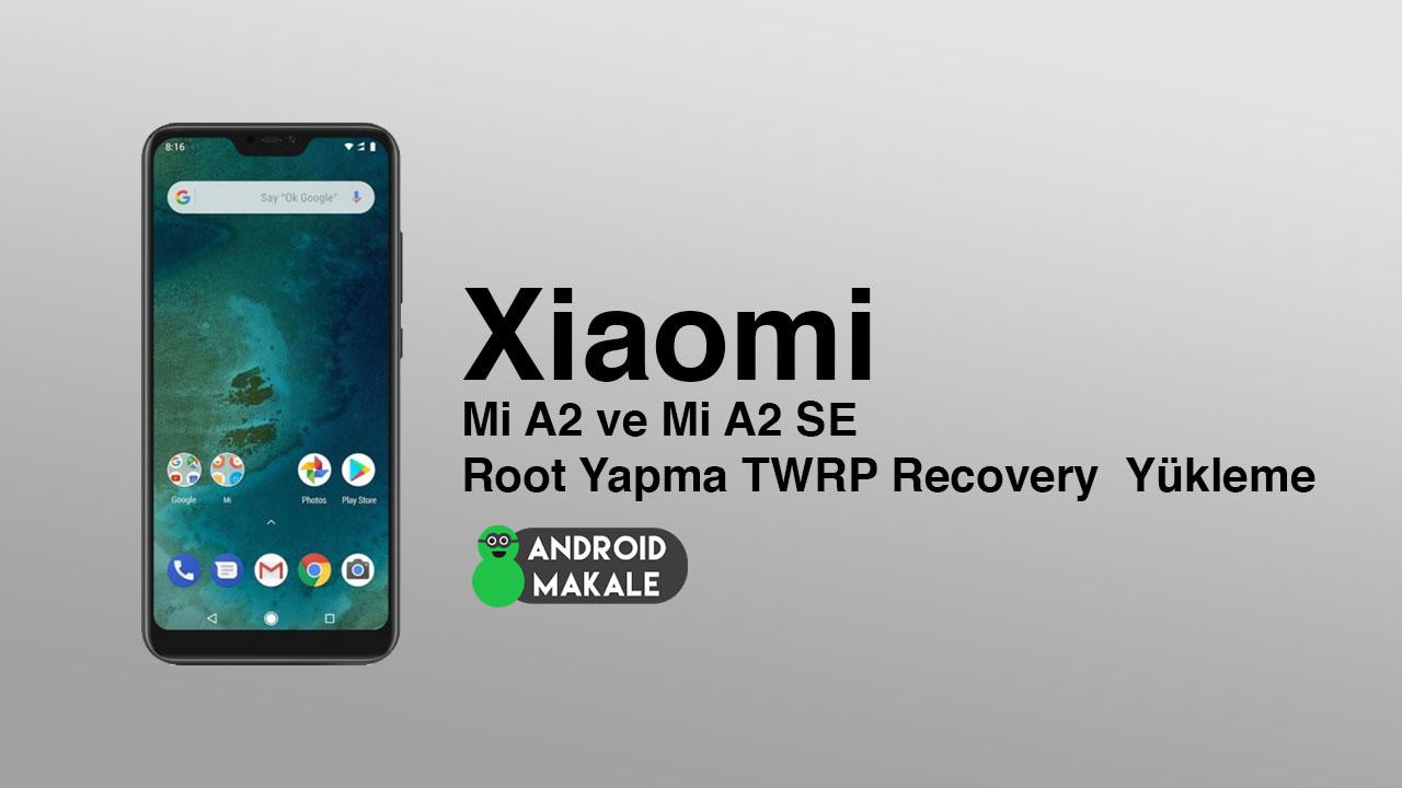 Xiaomi Mi A2 ve Mi A2 SE Root Yapma TWRP Recovery Yükleme xiaomi mi a2 se xiaomi mi a2 twrp yükleme root yapma mi a2 lite