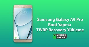 Samsung Galaxy A9 Pro 2016 Root Yapma ve TWRP Recovery Yükleme