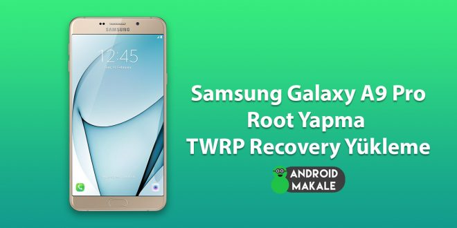 Samsung Galaxy A9 Pro 2016 Root Yapma ve TWRP Recovery Yükleme twrp recovery yükleme samsung root yapma Galaxy A9 Pro