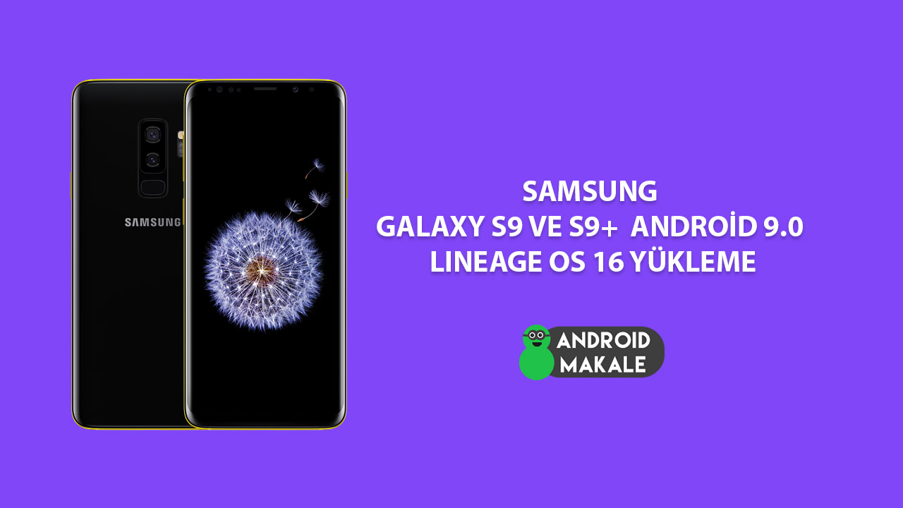 Photo of Samsung Galaxy S9 ve S9+ Android 9 Lineage OS 16 Yükleme