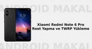 Xiaomi Redmi Note 6 Pro Root Yapma ve TWRP Yükleme