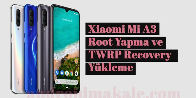 Xiaomi Mi A3 Root Yapma ve TWRP Recovery Yükleme xiaomi mi a3 twrp recovery yükleme root yapma