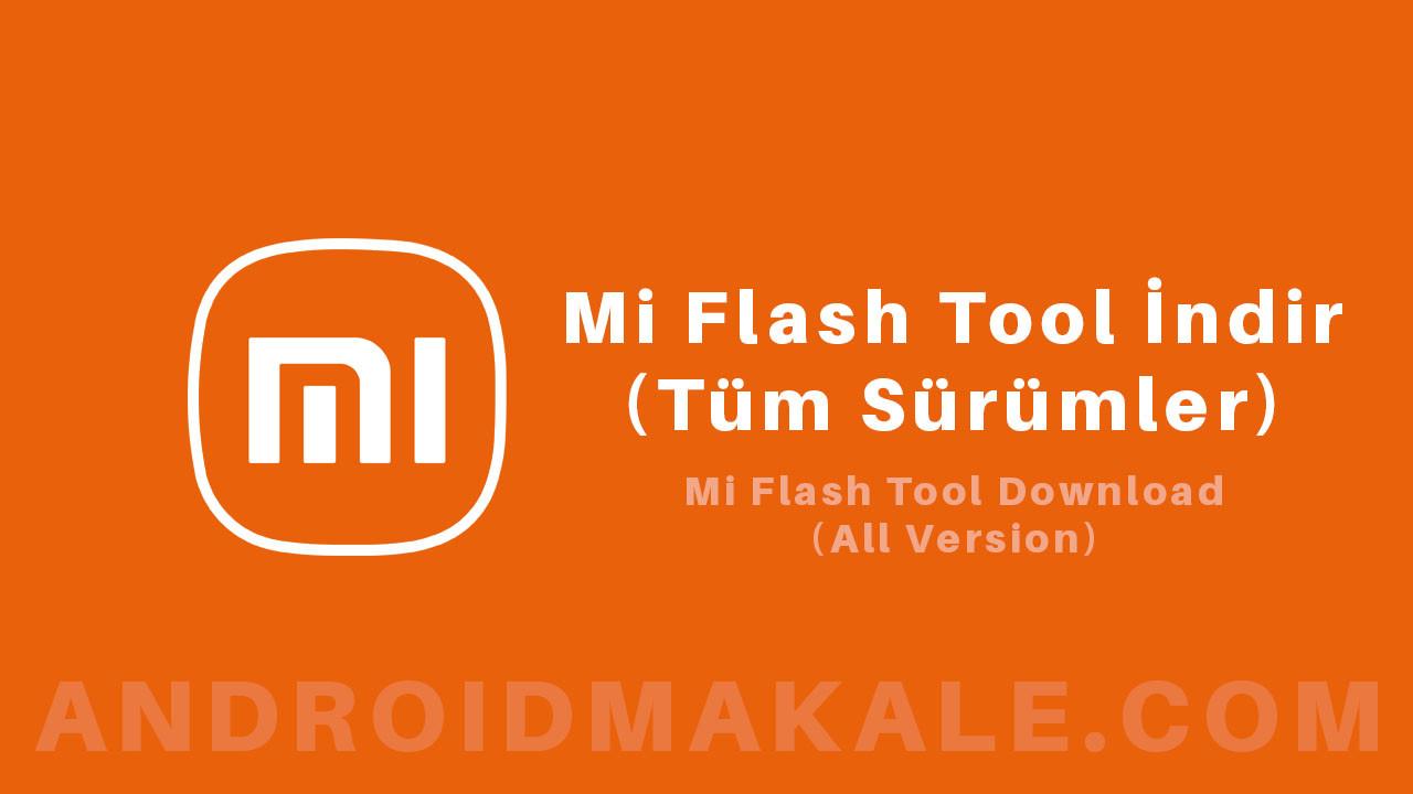 Mi Flash Tool İndir (Tüm Sürümler) xiaomi flash tool indir mi flash tool indir mi flash tool download